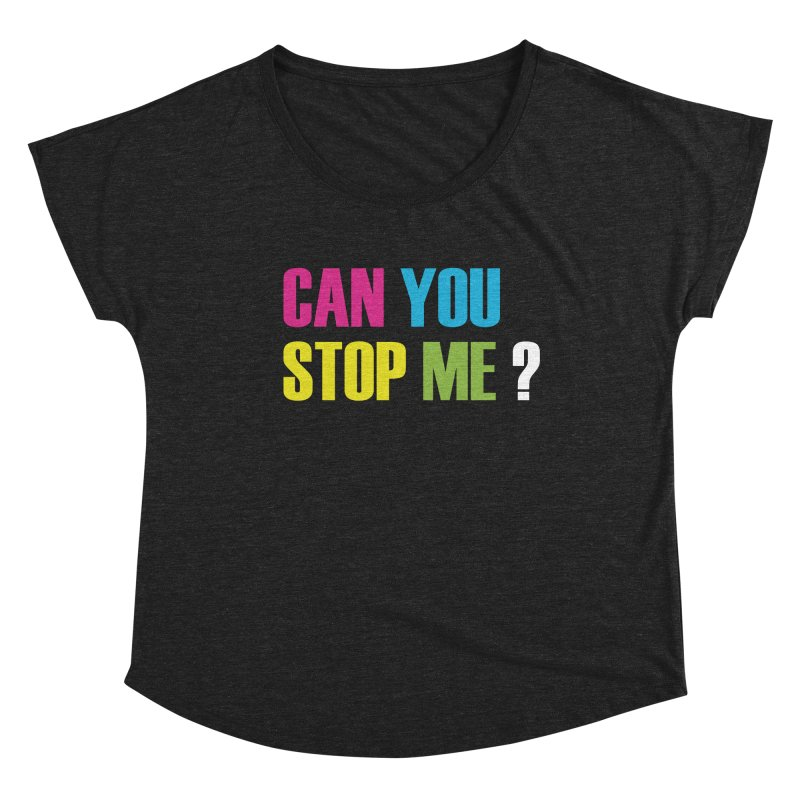 Can You Stop Me? Women's Scoop Neck by ARTinfusion - Get your's now!