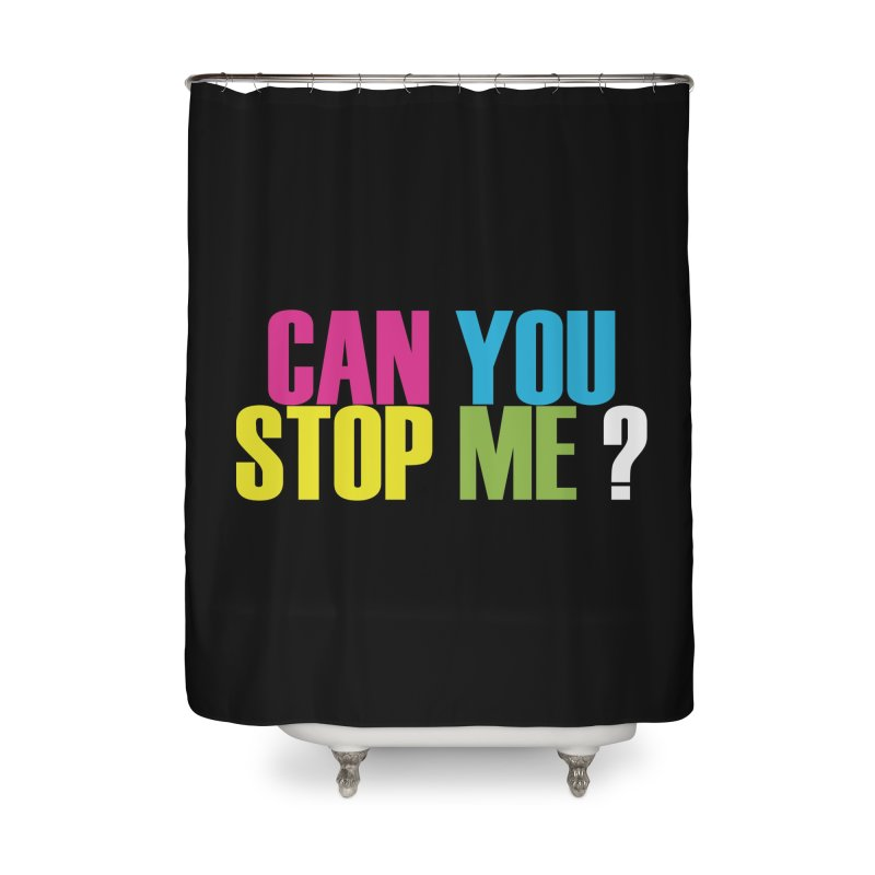 Can You Stop Me? Home Shower Curtain by ARTinfusion - Get your's now!