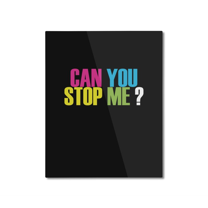 Can You Stop Me? Home Mounted Aluminum Print by ARTinfusion - Get your's now!