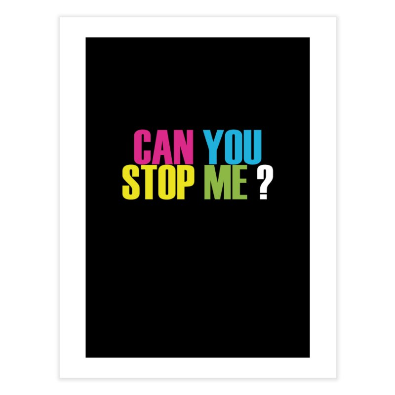 Can You Stop Me? Home Fine Art Print by ARTinfusion - Get your's now!