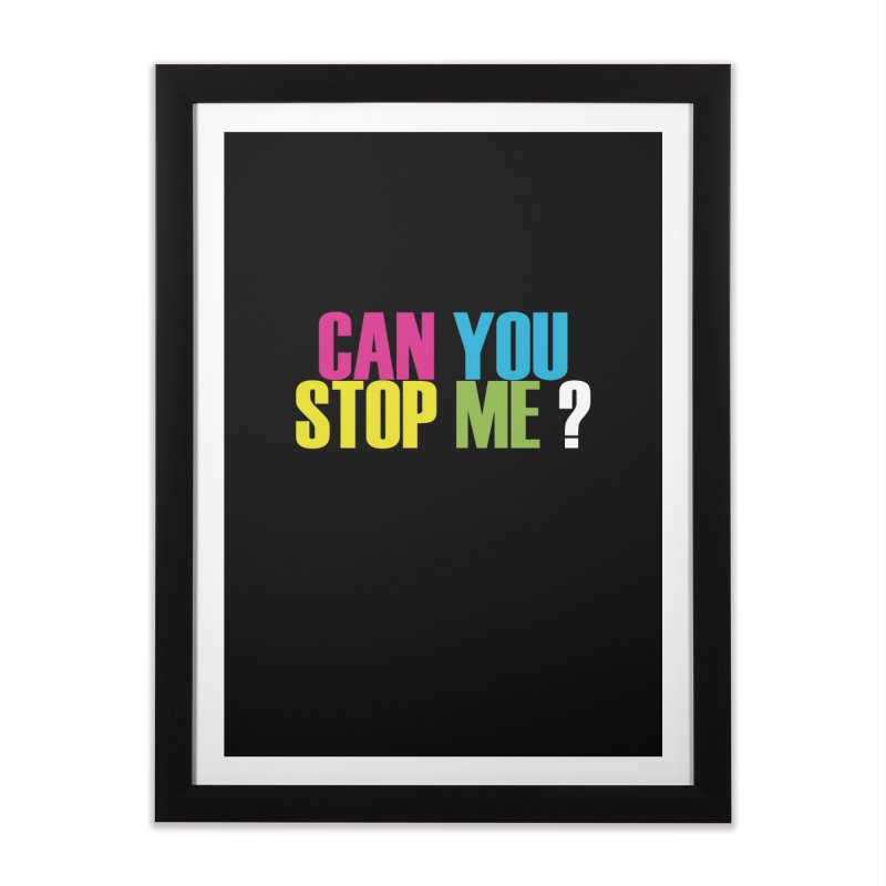Can You Stop Me? Home Framed Fine Art Print by ARTinfusion - Get your's now!