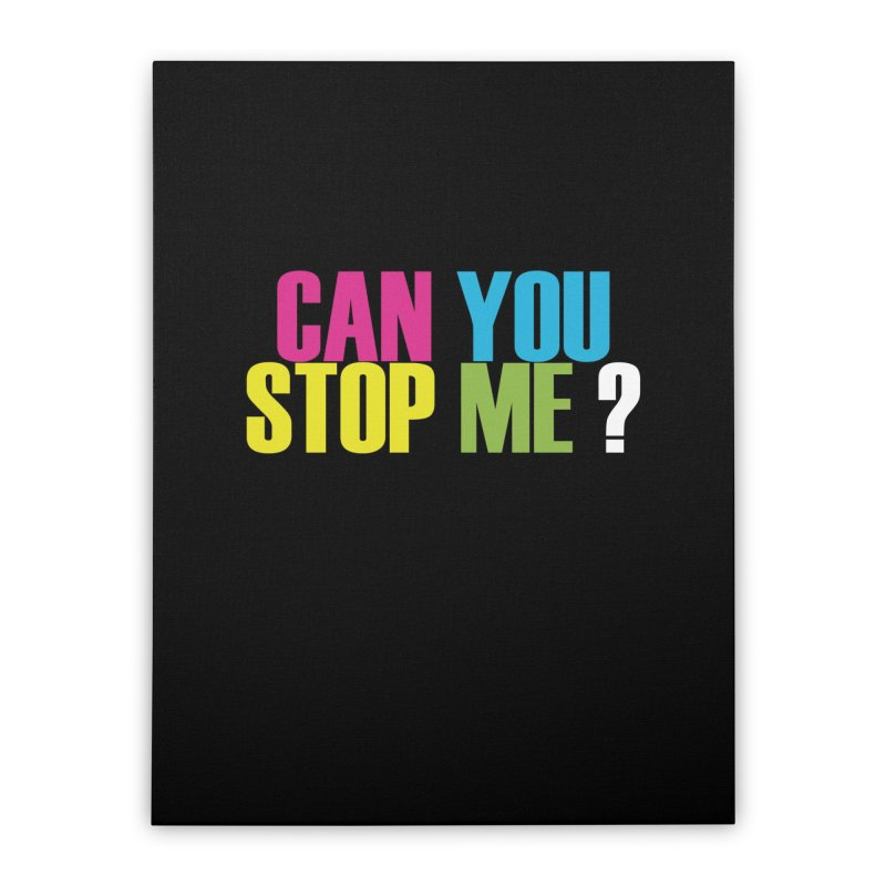 Can You Stop Me? Home Stretched Canvas by ARTinfusion - Get your's now!