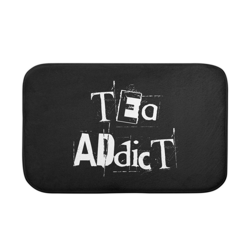 Tea Addict ! Home Bath Mat by ARTinfusion - Get your's now!