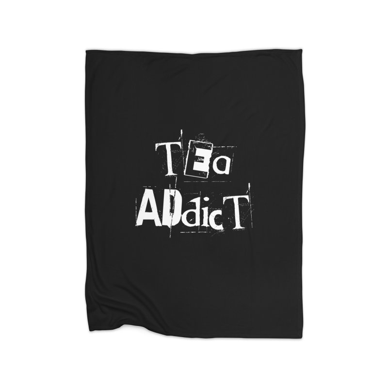 Tea Addict ! Home Blanket by ARTinfusion - Get your's now!