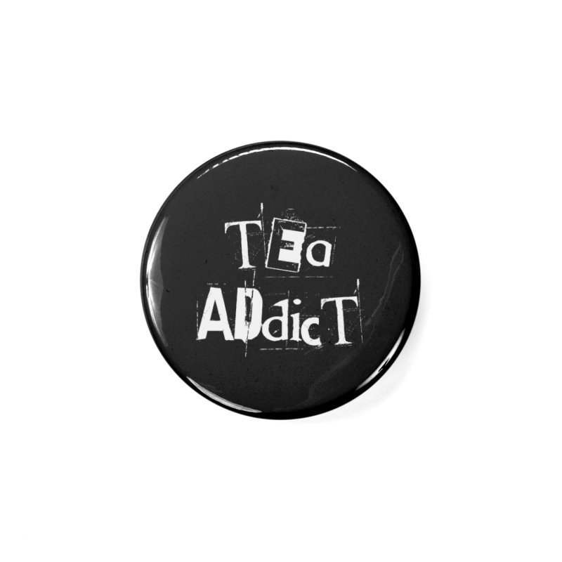 Tea Addict ! Accessories Button by ARTinfusion - Get your's now!