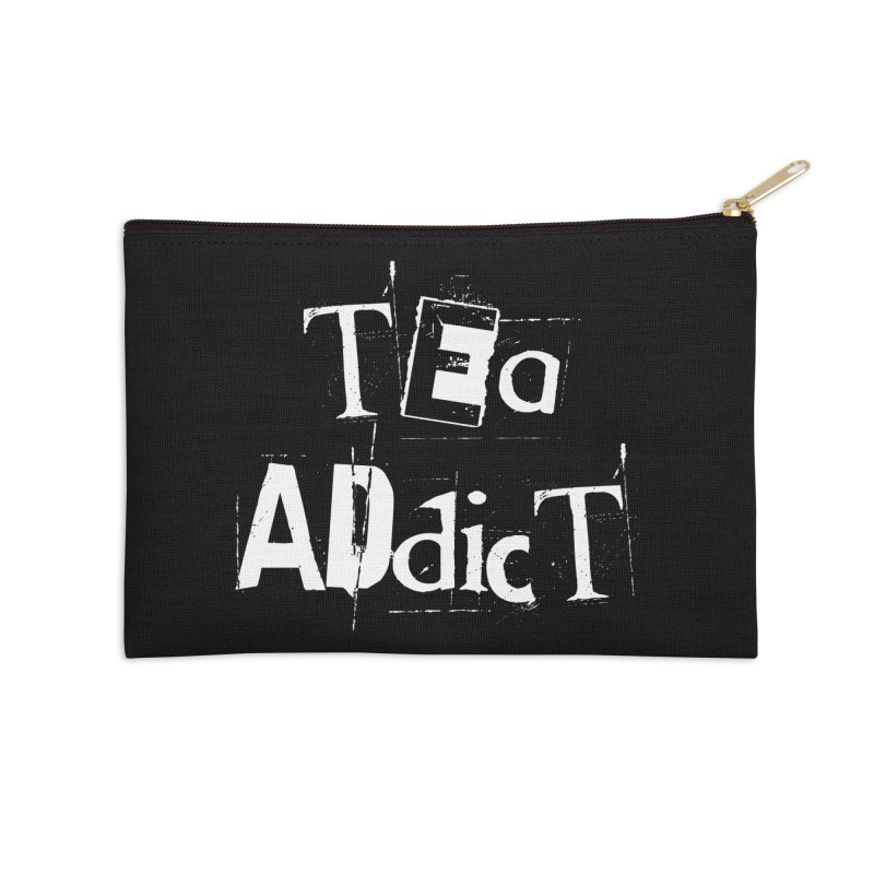 Tea Addict ! Accessories Zip Pouch by ARTinfusion - Get your's now!