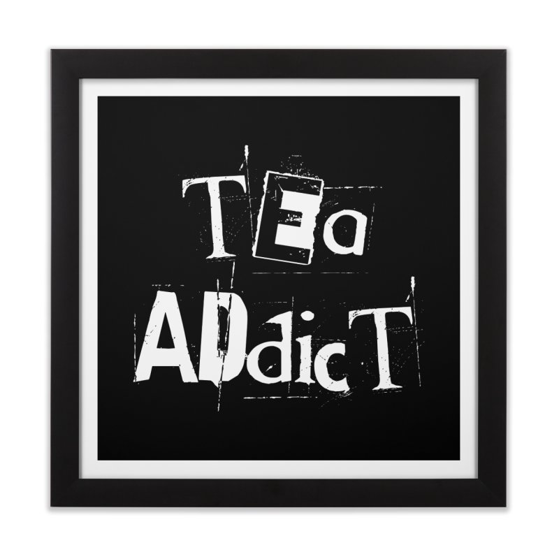 Tea Addict ! Home Framed Fine Art Print by ARTinfusion - Get your's now!