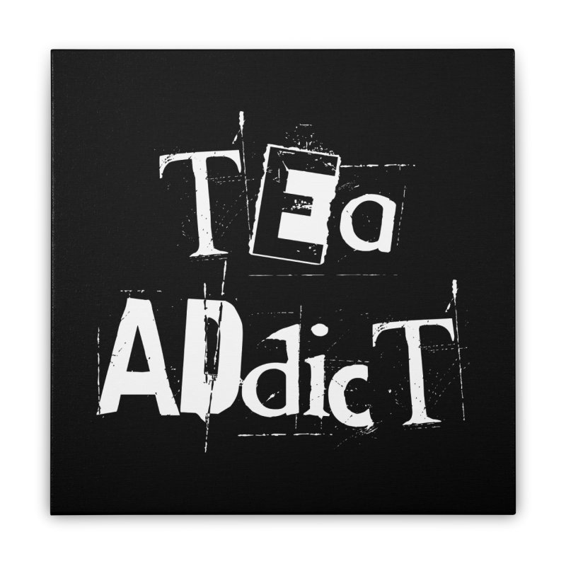 Tea Addict ! Home Stretched Canvas by ARTinfusion - Get your's now!