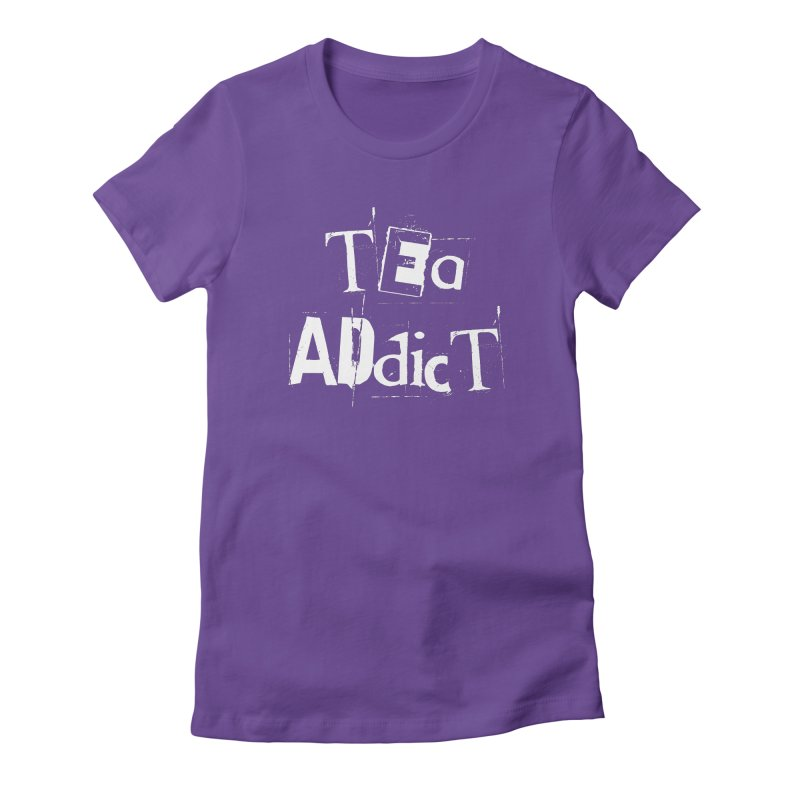 Tea Addict ! Women's T-Shirt by ARTinfusion - Get your's now!