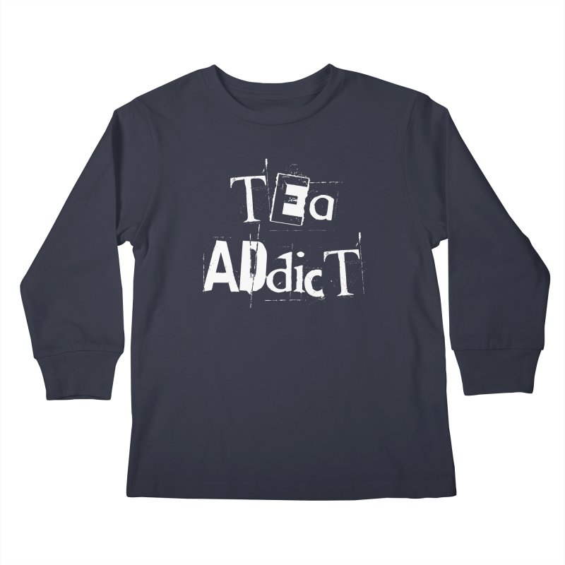 Tea Addict ! Kids Longsleeve T-Shirt by ARTinfusion - Get your's now!