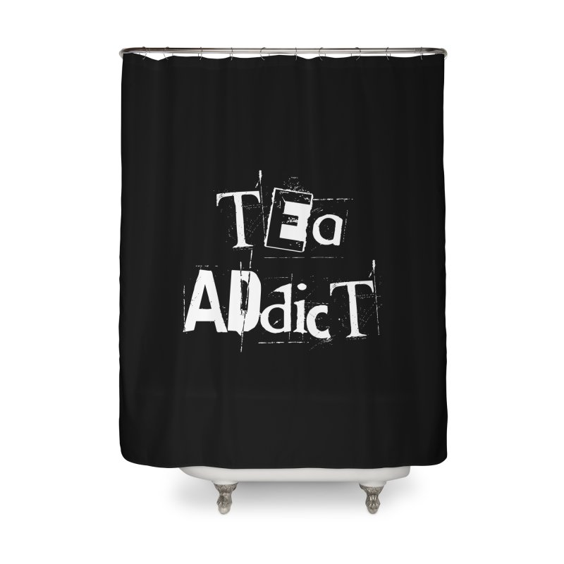 Tea Addict ! Home Shower Curtain by ARTinfusion - Get your's now!