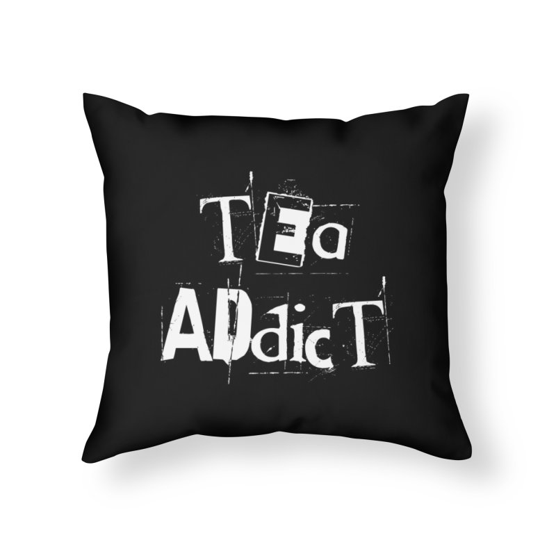 Tea Addict ! Home Throw Pillow by ARTinfusion - Get your's now!