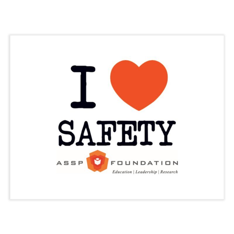 I Heart Safety Products Home Fine Art Print by ASSP Foundation