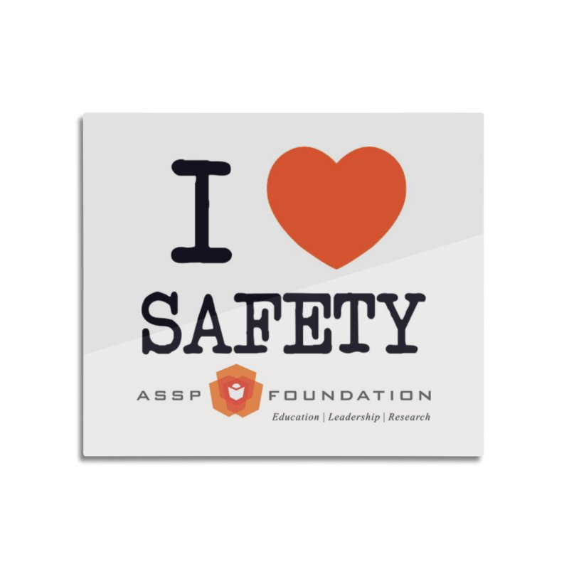 I Heart Safety Products Home Mounted Aluminum Print by ASSP Foundation