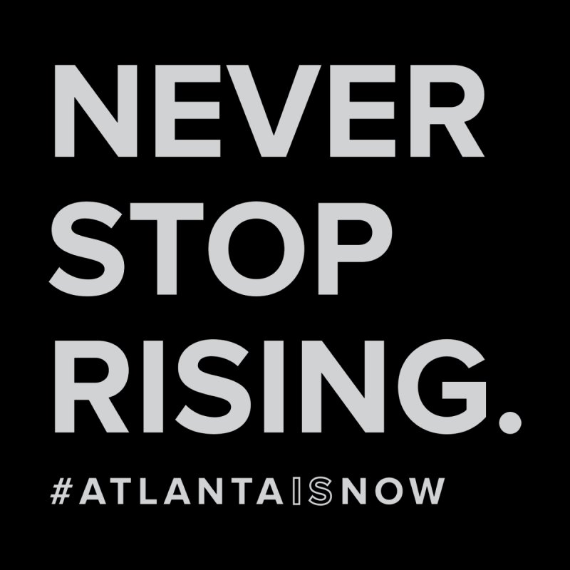 Never Stop Rising.   by ATLBrandBox's Artist Shop