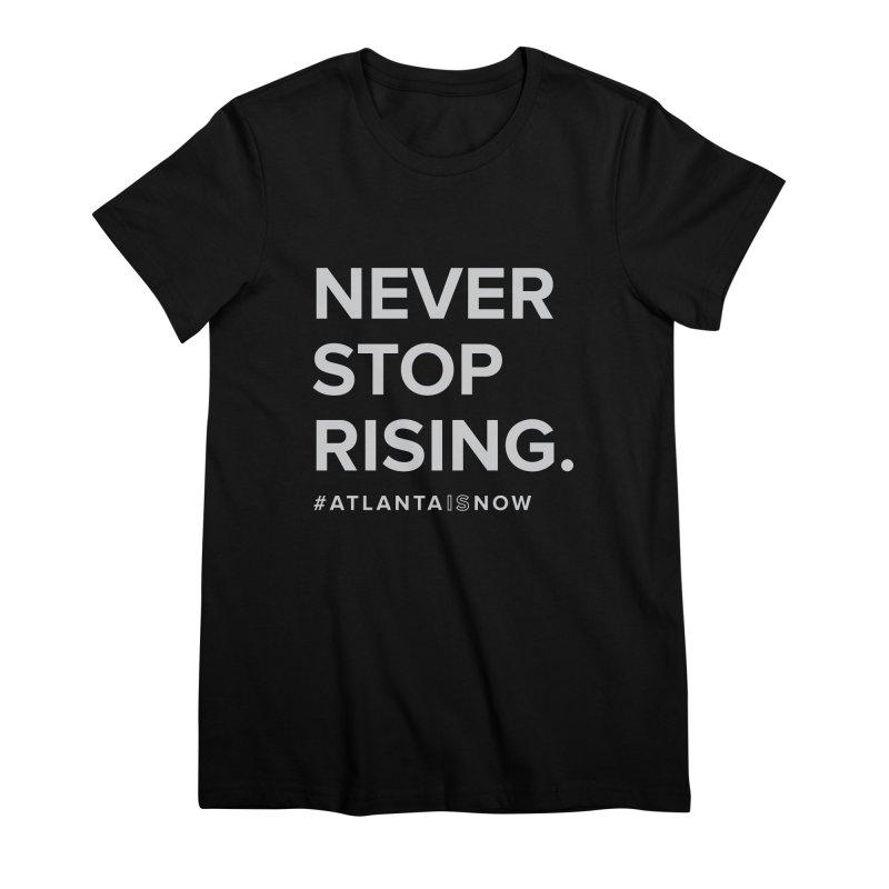 Never Stop Rising. Women's Premium T-Shirt by ATLBrandBox's Artist Shop