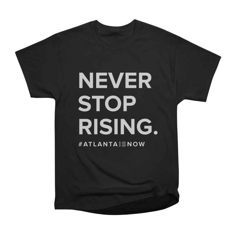 Never Stop Rising. Women's Heavyweight Unisex T-Shirt by ATLBrandBox's Artist Shop