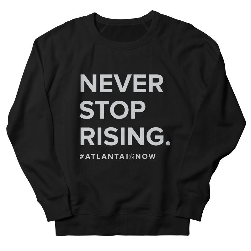 Never Stop Rising. Women's French Terry Sweatshirt by ATLBrandBox's Artist Shop