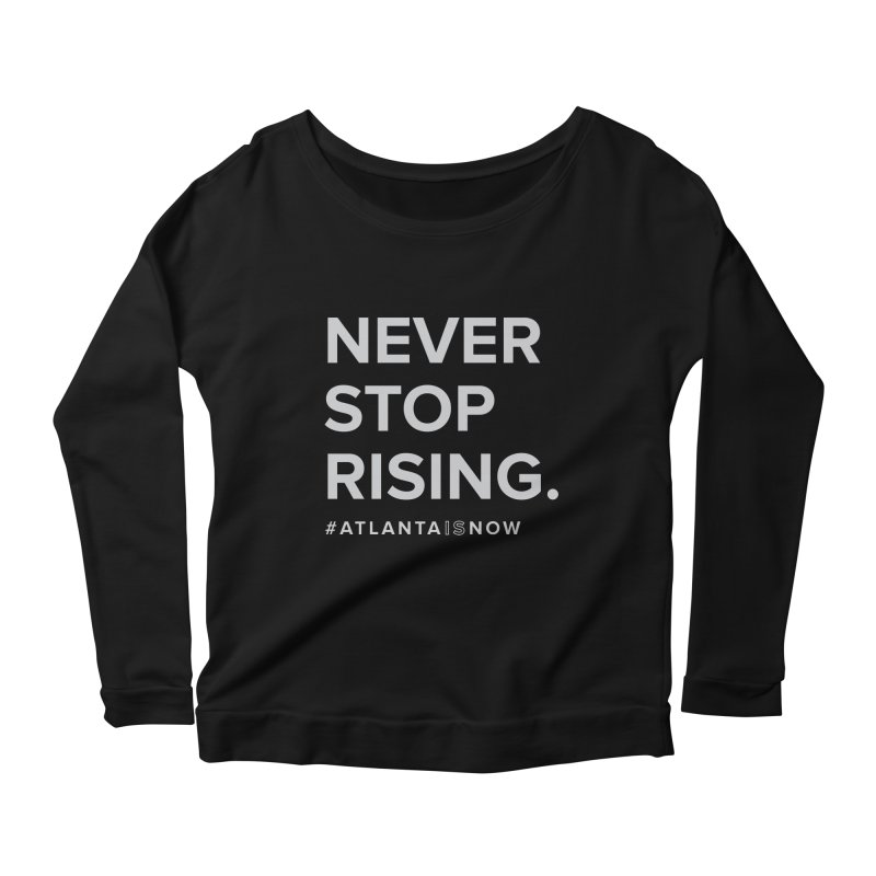 Never Stop Rising. Women's Scoop Neck Longsleeve T-Shirt by ATLBrandBox's Artist Shop