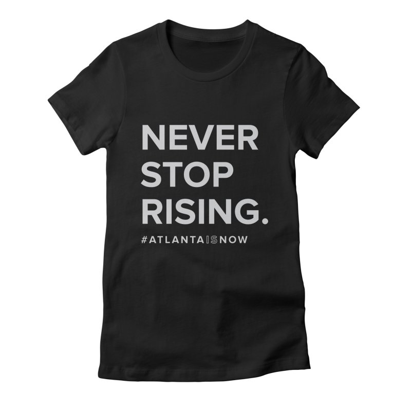 Never Stop Rising. Women's Fitted T-Shirt by ATLBrandBox's Artist Shop