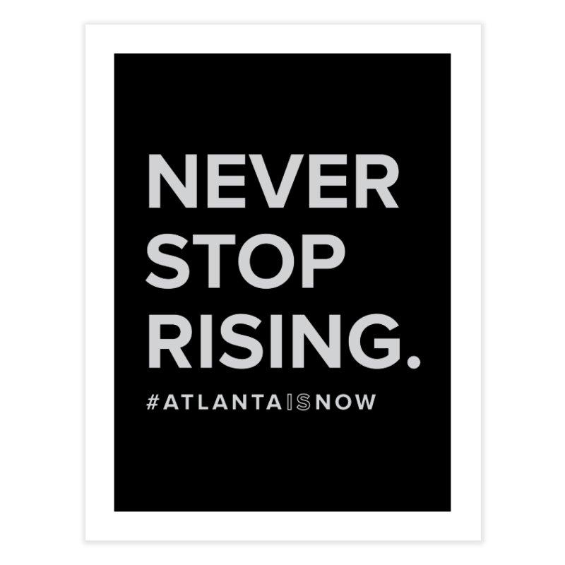 Never Stop Rising. Home Fine Art Print by ATLBrandBox's Artist Shop