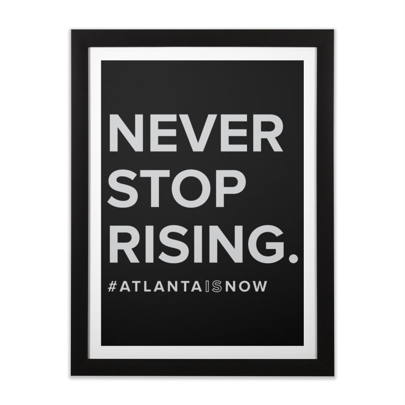 Never Stop Rising. Home Framed Fine Art Print by ATLBrandBox's Artist Shop