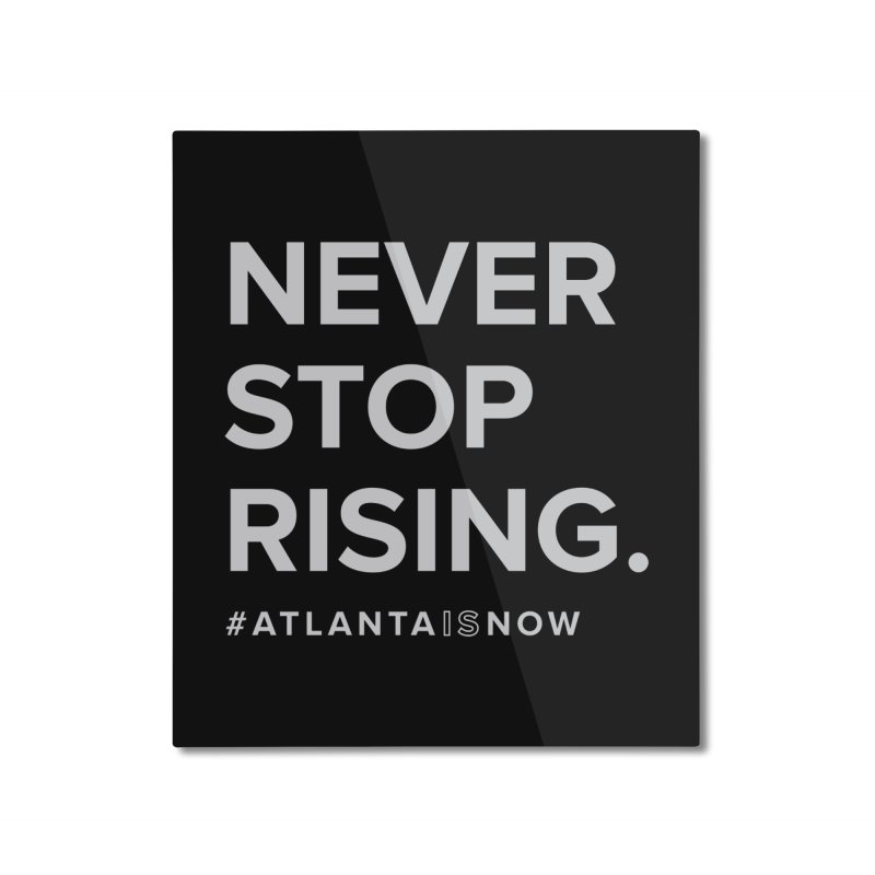 Never Stop Rising. Home Mounted Aluminum Print by ATLBrandBox's Artist Shop