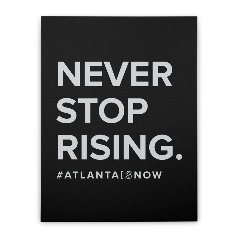 Never Stop Rising. Home Stretched Canvas by ATLBrandBox's Artist Shop