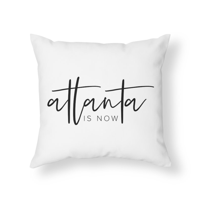 Atlanta Is Now Home Throw Pillow by ATLBrandBox's Artist Shop