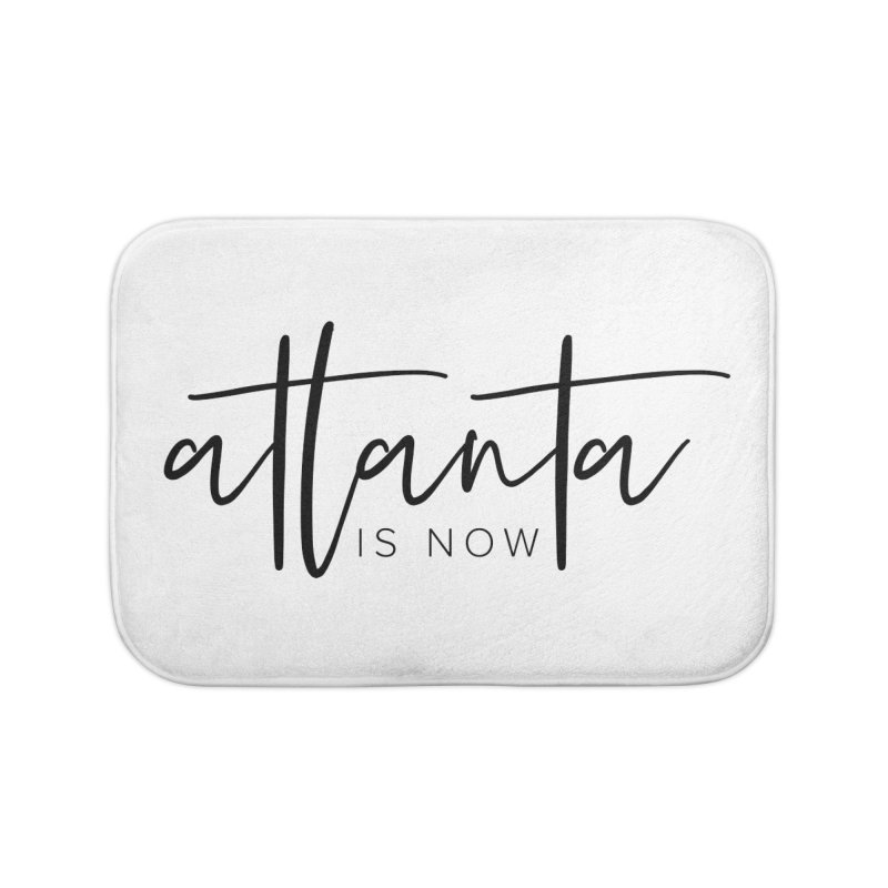 Atlanta Is Now Home Bath Mat by ATLBrandBox's Artist Shop