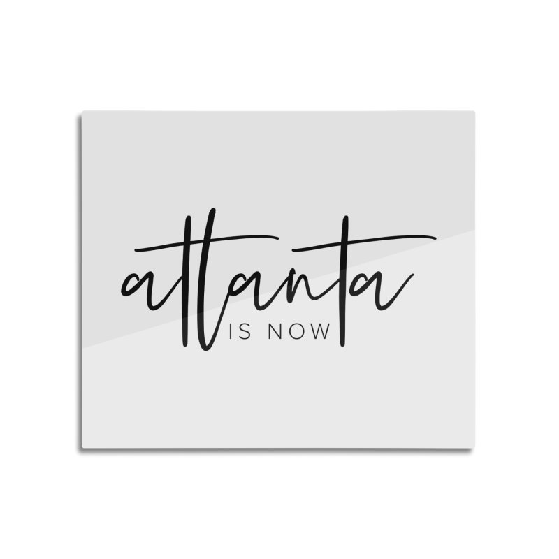 Atlanta Is Now Home Mounted Aluminum Print by ATLBrandBox's Artist Shop