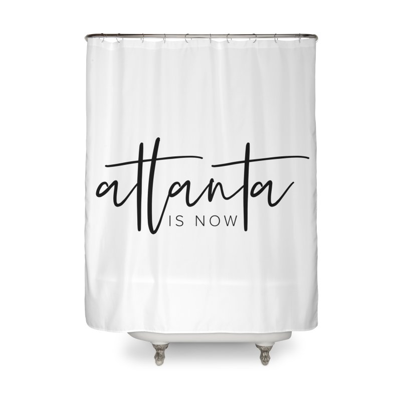 Atlanta Is Now Home Shower Curtain by ATLBrandBox's Artist Shop