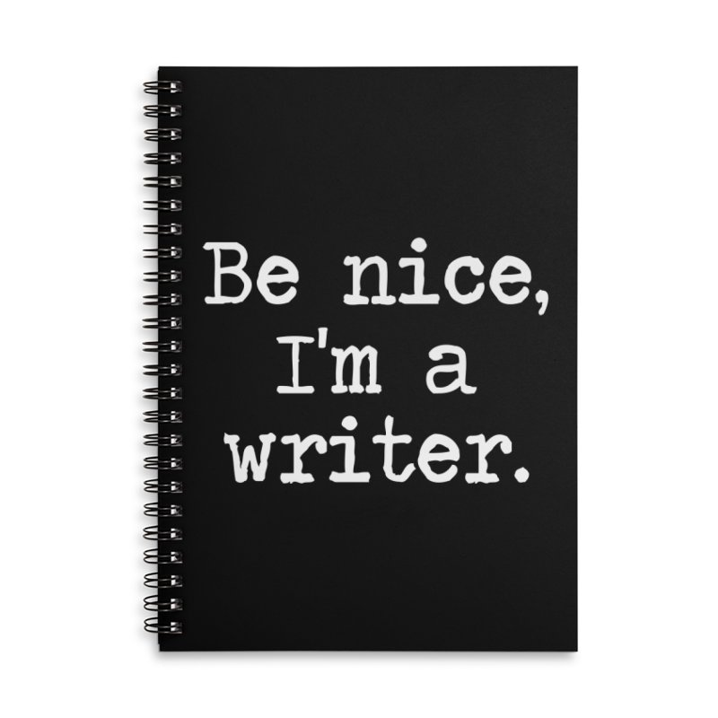Be Nice, I'm A Writer Accessories Notebook by Shop As You Wish Publishing