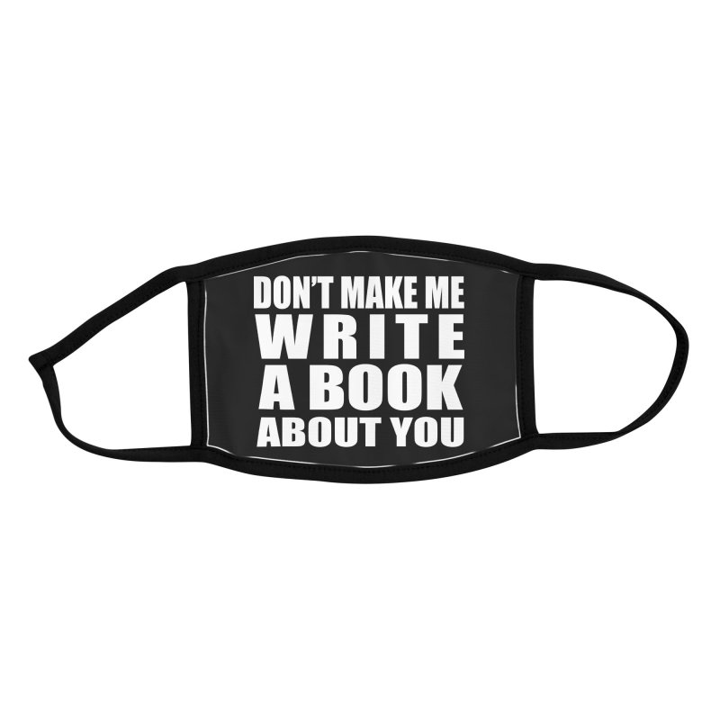 Don't Make Me Write A Book About You Accessories Face Mask by Shop As You Wish Publishing