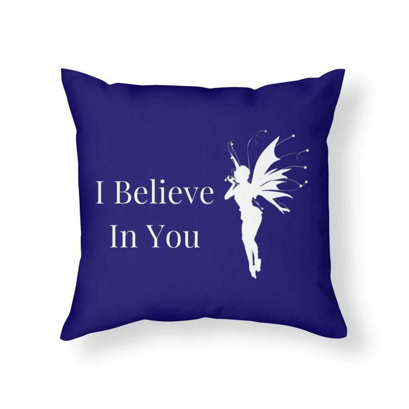 I Believe In You Home Throw Pillow by Shop As You Wish Publishing