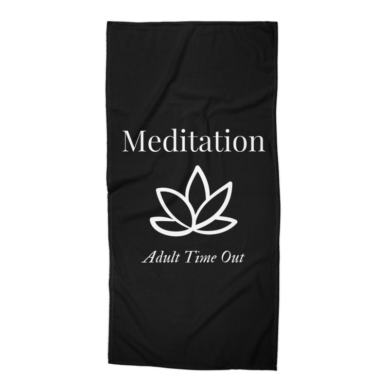 Meditation Adult Time Out Accessories Beach Towel by Shop As You Wish Publishing