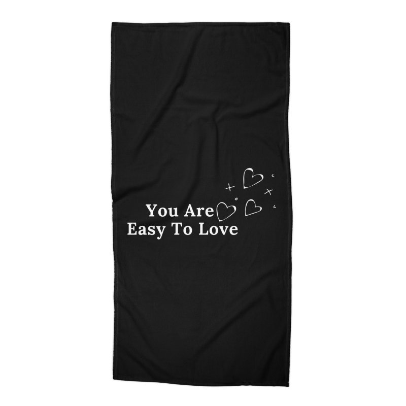 You Are Easy To Love Accessories Beach Towel by Shop As You Wish Publishing