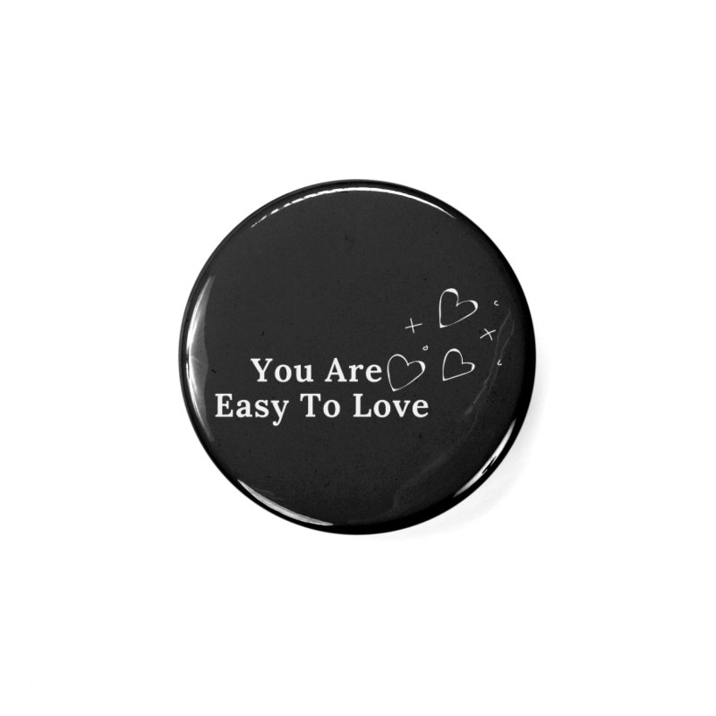 You Are Easy To Love Accessories Button by Shop As You Wish Publishing
