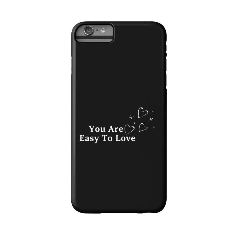 You Are Easy To Love Accessories Phone Case by Shop As You Wish Publishing