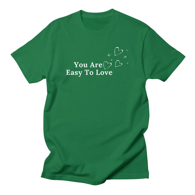 You Are Easy To Love Men's T-Shirt by Shop As You Wish Publishing