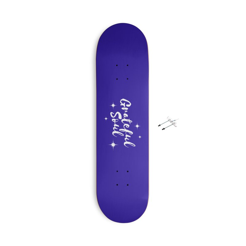 Grateful Soul Accessories Skateboard by Shop As You Wish Publishing