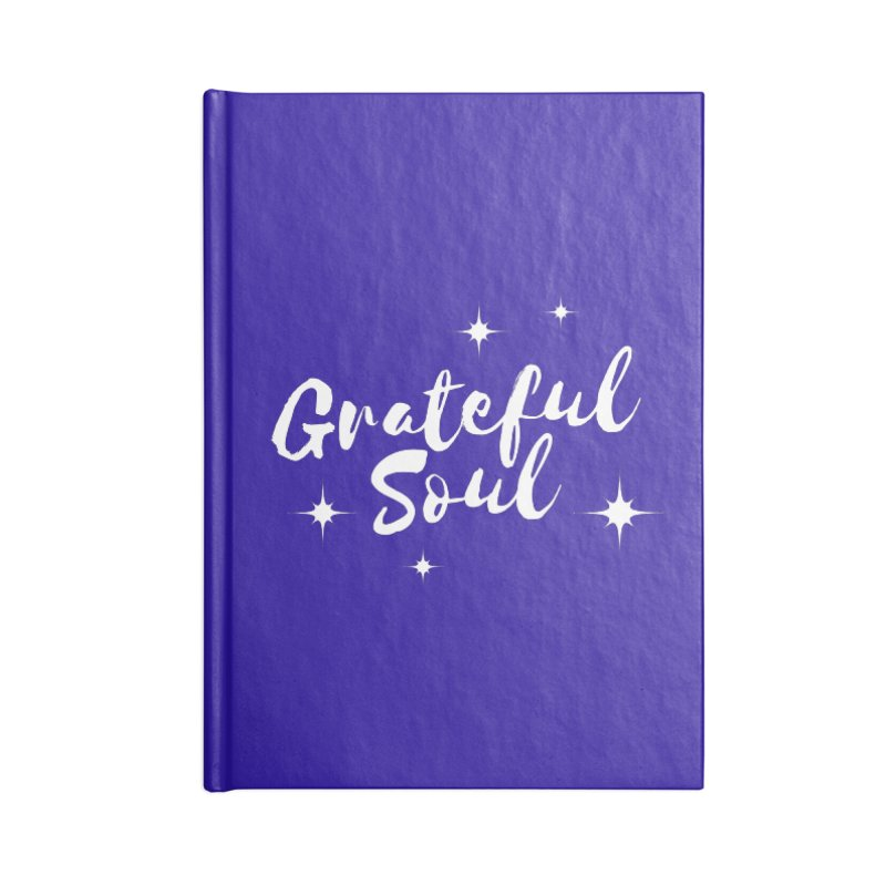 Grateful Soul Accessories Notebook by Shop As You Wish Publishing