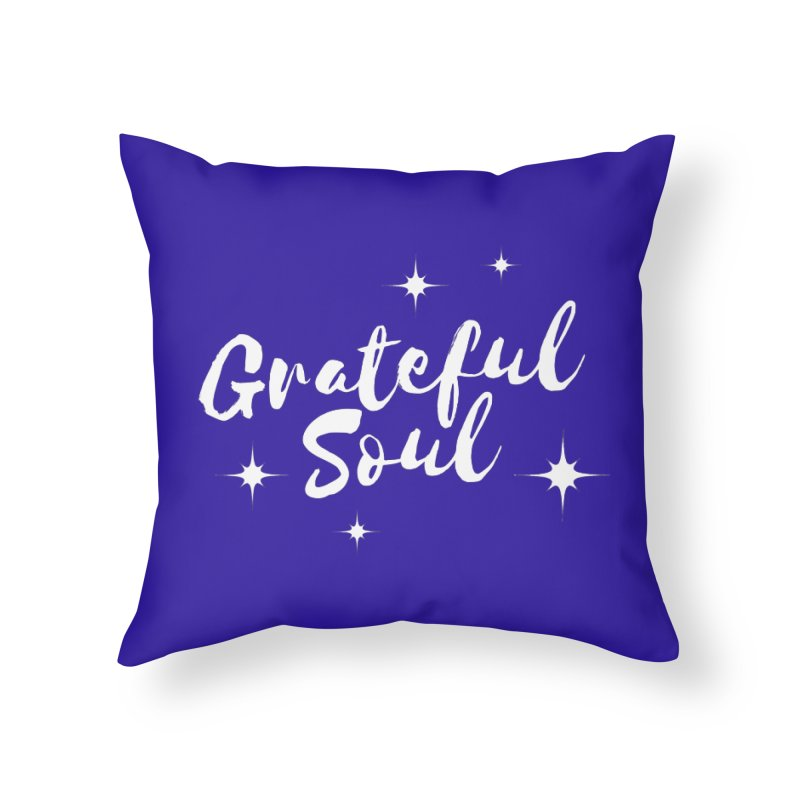 Grateful Soul Home Throw Pillow by Shop As You Wish Publishing