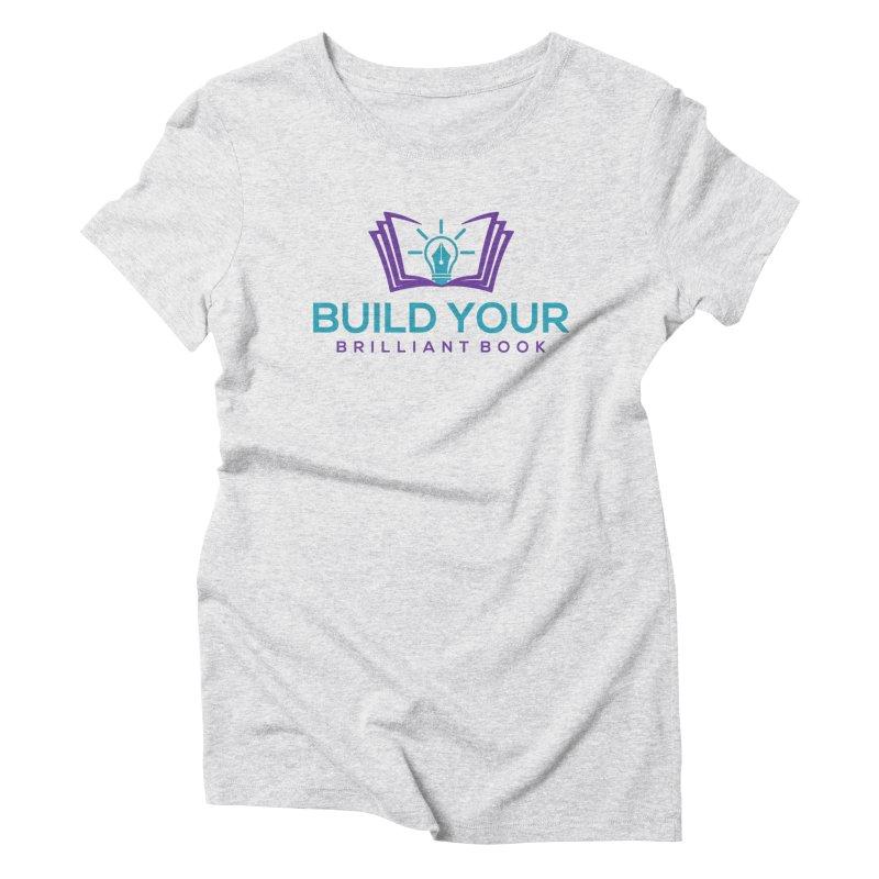 Build Your Brilliant Book Women's T-Shirt by Shop As You Wish Publishing