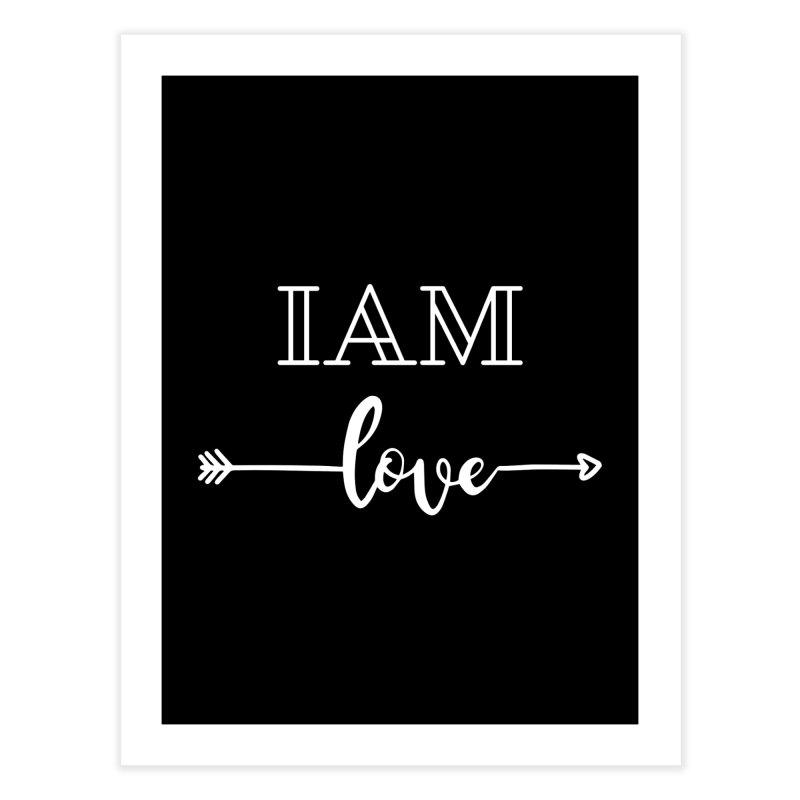 I Am Love Home Fine Art Print by Shop As You Wish Publishing