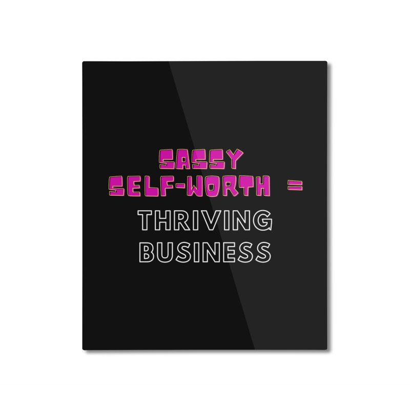 Sassy Self Worth Home Mounted Aluminum Print by Shop As You Wish Publishing