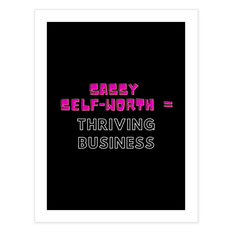 Sassy Self Worth Home Fine Art Print by Shop As You Wish Publishing