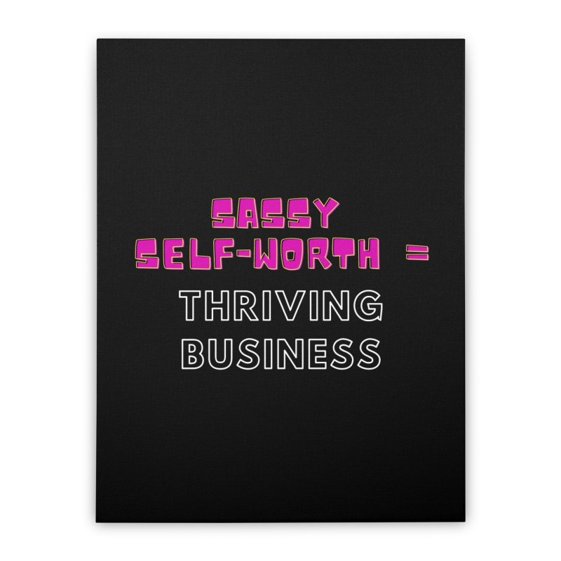 Sassy Self Worth Home Stretched Canvas by Shop As You Wish Publishing