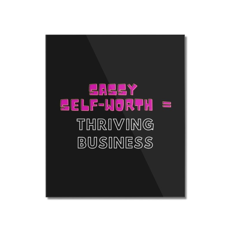 Sassy Self Worth Home Mounted Acrylic Print by Shop As You Wish Publishing
