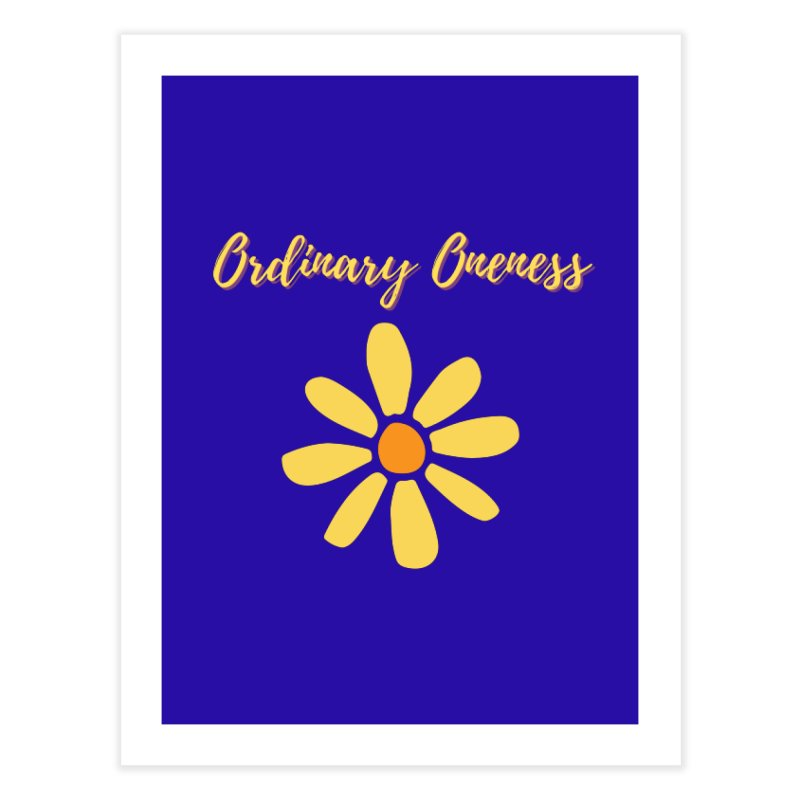 Ordinary Oneness Home Fine Art Print by Shop As You Wish Publishing